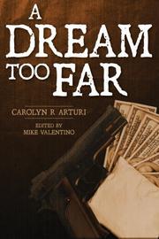 A DREAM TOO FAR by Carolyn R. Arturi