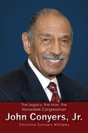 THE LEGACY, THE MAN, THE HONORABLE CONGRESSMAN JOHN CONYERS, JR. by Christina Conyers Williams