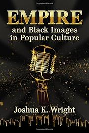 EMPIRE AND BLACK IMAGES IN POPULAR CULTURE by Joshua K.  Wright
