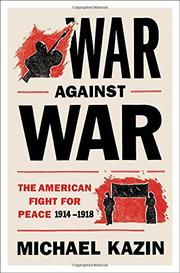 WAR AGAINST WAR by Michael Kazin
