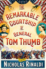 THE REMARKABLE COURTSHIP OF GENERAL TOM THUMB by Nicholas Rinaldi