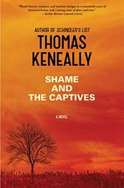 SHAME AND THE CAPTIVES by Thomas Keneally