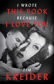 I WROTE THIS BOOK BECAUSE I LOVE YOU by Tim Kreider