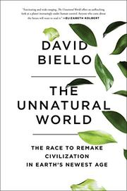 THE UNNATURAL WORLD by David Biello