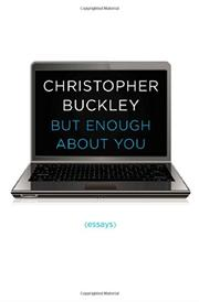 BUT ENOUGH ABOUT YOU by Christopher Buckley