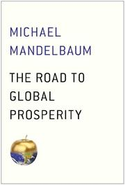 THE ROAD TO GLOBAL PROSPERITY by Michael Mandelbaum