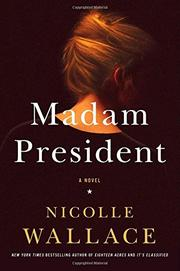 MADAM PRESIDENT by Nicole Wallace
