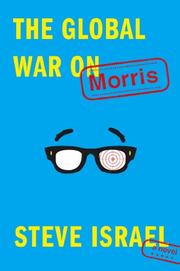 THE GLOBAL WAR ON MORRIS by Steve Israel