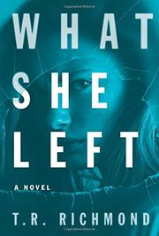WHAT SHE LEFT by T.R. Richmond