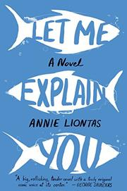 LET ME EXPLAIN YOU by Annie Liontas