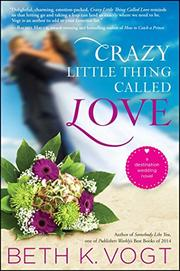 CRAZY LITTLE THING CALLED LOVE by Beth K. Vogt