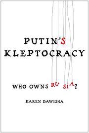 PUTIN'S KLEPTOCRACY by Karen Dawisha