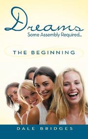 DREAMS SOME ASSEMBLY REQUIRED...THE BEGINNING by Dale Bridges