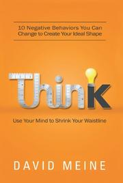 Think: Use Your Mind to Shrink Your Waistline by David Meine