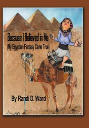 Because I Believed in Me (My Egyptian Fantasy Came True) by Randi D. Ward