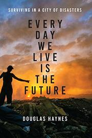 EVERY DAY WE LIVE IS THE FUTURE by Douglas  Haynes