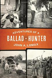 ADVENTURES OF A BALLAD HUNTER by John A. Lomax