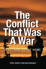 The Conflict that was a War; In Vietnam and at Home by William Shepherd Sr.