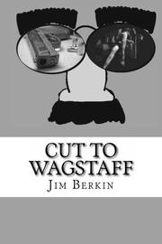 CUT TO WAGSTAFF by Jim Berkin