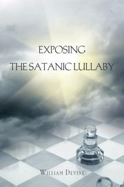 EXPOSING THE SATANIC LULLABY by William  Devine