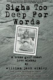 SIGHS TOO DEEP FOR WORDS by William Jack Sibley