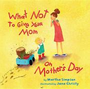 WHAT NOT TO GIVE YOUR MOM ON MOTHER'S DAY by Martha  Simpson