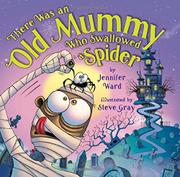 THERE WAS AN OLD MUMMY WHO SWALLOWED A SPIDER by Jennifer Ward