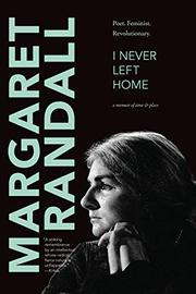 I NEVER LEFT HOME by Margaret Randall
