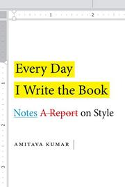EVERY DAY I WRITE THE BOOK by Amitava Kumar