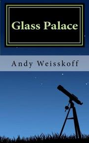 GLASS PALACE by Andy Weisskoff