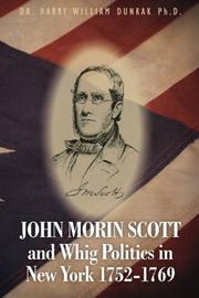 John Morin Scott and Whig Politics in New York 1752-1769 by Harry William Dunkak