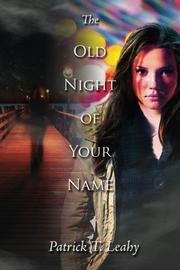 THE OLD NIGHT OF YOUR NAME by Patrick T. Leahy