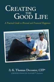 Creating the Good Life by K. Thomas Decoster