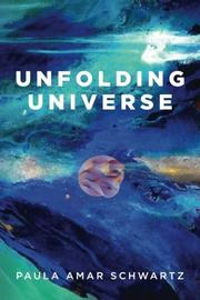 UNFOLDING UNIVERSE by Paula Amar Schwartz
