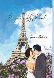 BONJOUR, MY FRIEND  by Diane  Helene