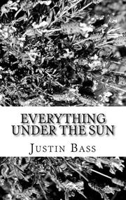 EVERYTHING UNDER THE SUN by Justin Bass