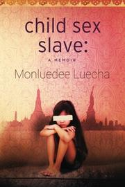 Child Sex Slave: A Memoir by Monluedee Luecha