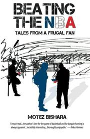 Beating the NBA: Tales From a Frugal Fan by Motez Bishara
