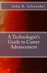 A TECHNOLOGIST'S GUIDE TO CAREER ADVANCEMENT by John R. Schneider