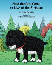 How the Dog Came to Live at the Z House by Holly Zanville