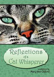 Reflections of a Cat Whisperer by Mary Ann Clifford