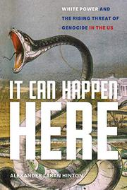 IT CAN HAPPEN HERE by Alexander Laban Hinton