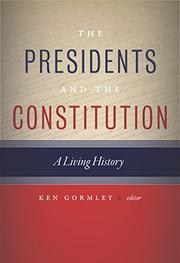THE PRESIDENTS AND THE CONSTITUTION by Ken Gormley