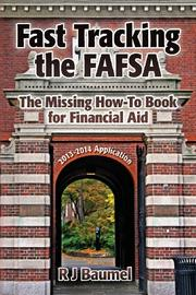 Fast Tracking the FAFSA The Missing How-To Book for Financial Aid by R.J. Baumel