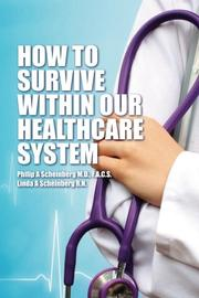 HOW TO SURVIVE WITHIN OUR HEALTHCARE SYSTEM by Philip A. Scheinberg