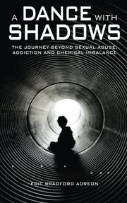 A Dance With Shadows; The Journey Beyond Sexual Abuse, Addiction and Chemical Imbalance by Eric Bradford Adreon