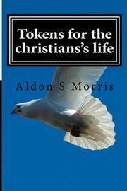 TOKENS FOR THE CHRISTIAN'S LIFE by Aldon S. Morris