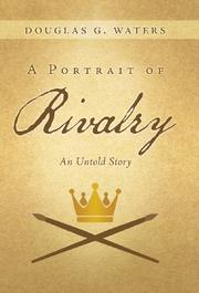 A PORTRAIT OF RIVALRY by Douglas G. Waters