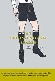 AN UNCONVENTIONAL LEADER by Neill Wallace