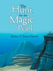 THE HUNT FOR THE MAGIC PEARL by Shirley G. Perry-Church